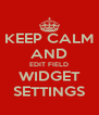KEEP CALM AND EDIT FIELD WIDGET SETTINGS - Personalised Poster A4 size