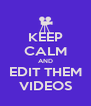 KEEP CALM AND EDIT THEM VIDEOS - Personalised Poster A4 size