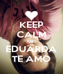 KEEP CALM AND EDUARDA TE AMO - Personalised Poster A4 size