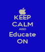 KEEP CALM AND Educate ON - Personalised Poster A4 size