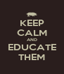 KEEP CALM AND EDUCATE THEM - Personalised Poster A4 size