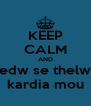 KEEP CALM AND edw se thelw kardia mou - Personalised Poster A4 size