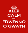 KEEP CALM AND EDWENNO O GWATH - Personalised Poster A4 size