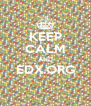 KEEP CALM AND EDX.ORG  - Personalised Poster A4 size