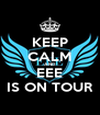 KEEP CALM AND EEE IS ON TOUR - Personalised Poster A4 size