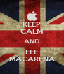 KEEP CALM AND EEE MACARENA - Personalised Poster A4 size