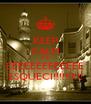KEEP CALM AND EEEEEEEEEEEEE ESQUECI!!!!!!!!!! - Personalised Poster A4 size