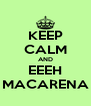 KEEP CALM AND EEEH MACARENA - Personalised Poster A4 size