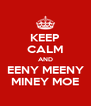 KEEP CALM AND EENY MEENY MINEY MOE - Personalised Poster A4 size