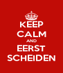 KEEP CALM AND EERST SCHEIDEN - Personalised Poster A4 size