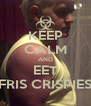 KEEP CALM AND EET FRIS CRISPIES - Personalised Poster A4 size