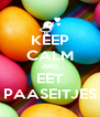 KEEP CALM AND EET PAASEITJES - Personalised Poster A4 size