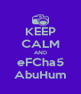 KEEP CALM AND eFCha5 AbuHum - Personalised Poster A4 size