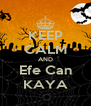 KEEP CALM AND Efe Can KAYA - Personalised Poster A4 size