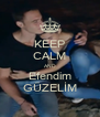 KEEP CALM AND Efendim GÜZELİM - Personalised Poster A4 size