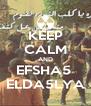 KEEP CALM AND EFSHA5  ELDA5LYA - Personalised Poster A4 size