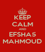 KEEP CALM AND EFSHA5 MAHMOUD - Personalised Poster A4 size