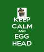 KEEP CALM AND EGG HEAD - Personalised Poster A4 size