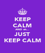 KEEP CALM AND eh... JUST KEEP CALM - Personalised Poster A4 size