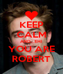 KEEP CALM AND...EHI YOU ARE ROBERT - Personalised Poster A4 size