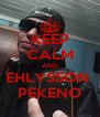 KEEP CALM AND EHLYSSON  PEKENO - Personalised Poster A4 size