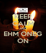 KEEP CALM AND EHM ONEG ON - Personalised Poster A4 size