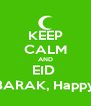 KEEP CALM AND EID  MUBARAK, Happy Eid - Personalised Poster A4 size