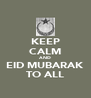 KEEP CALM AND EID MUBARAK TO ALL - Personalised Poster A4 size