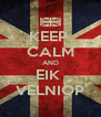KEEP  CALM AND EIK  VELNIOP - Personalised Poster A4 size