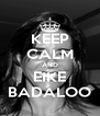 KEEP CALM AND EIKE BADALOO - Personalised Poster A4 size