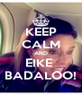 KEEP CALM AND EIKE  BADALOO! - Personalised Poster A4 size