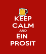 KEEP CALM AND EIN  PROSIT - Personalised Poster A4 size