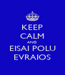 KEEP CALM AND EISAI POLU EVRAIOS - Personalised Poster A4 size