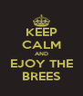 KEEP CALM AND EJOY THE BREES - Personalised Poster A4 size