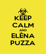 KEEP CALM AND  ELÈNA  PUZZA - Personalised Poster A4 size