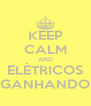 KEEP CALM AND ELÈTRICOS GANHANDO - Personalised Poster A4 size