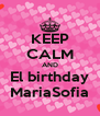 KEEP CALM AND El birthday MariaSofia - Personalised Poster A4 size