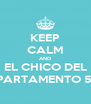 KEEP CALM AND EL CHICO DEL APARTAMENTO 512 - Personalised Poster A4 size