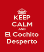 KEEP CALM AND El Cochito Desperto - Personalised Poster A4 size