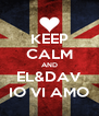 KEEP CALM AND EL&DAV IO VI AMO - Personalised Poster A4 size