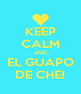 KEEP CALM AND EL GUAPO DE CHEI - Personalised Poster A4 size