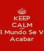 KEEP CALM AND El Mundo Se Va Acabar - Personalised Poster A4 size