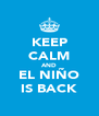 KEEP CALM AND EL NIÑO IS BACK - Personalised Poster A4 size
