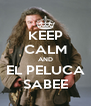 KEEP CALM AND EL PELUCA SABEE - Personalised Poster A4 size