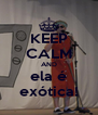 KEEP CALM AND ela é exótica! - Personalised Poster A4 size