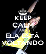 KEEP CALM AND ELA ESTÁ VOLTANDO - Personalised Poster A4 size
