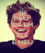 KEEP CALM AND ELE É MEU - Personalised Poster A4 size