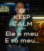 KEEP CALM AND Ele é meu E só meu... - Personalised Poster A4 size