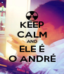 KEEP CALM AND ELE É O ANDRÉ - Personalised Poster A4 size