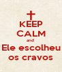 KEEP CALM and  Ele escolheu os cravos - Personalised Poster A4 size